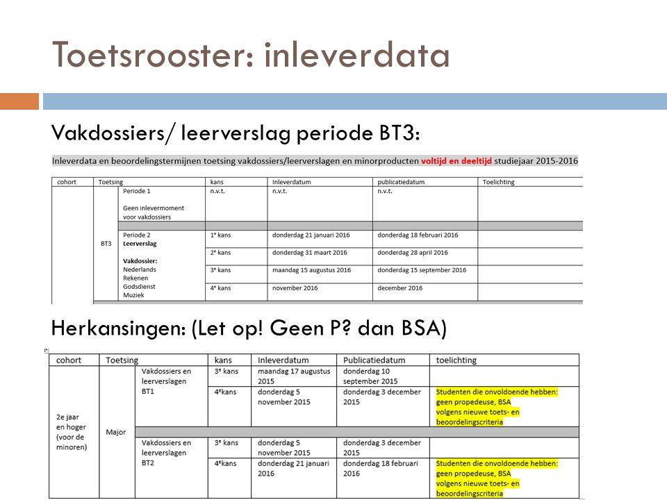 Toetsrooster: inleverdata Vakdossiers/ leerverslag periode BT3: Herkansingen: (Let op! Geen P? dan BSA)