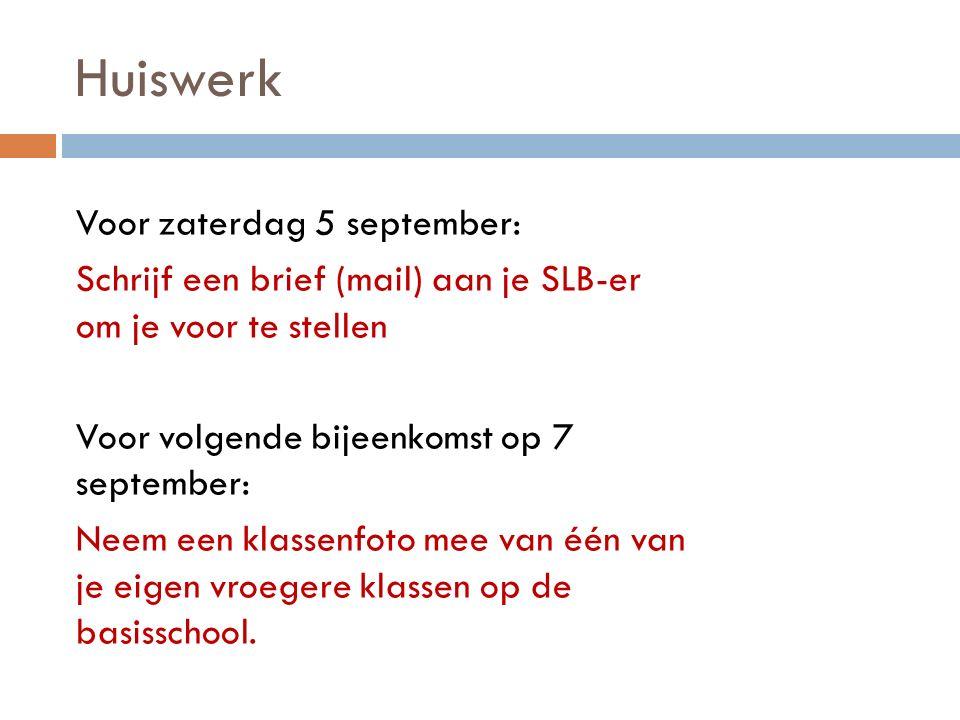 Huiswerk Voor zaterdag 5 september: Schrijf een brief (mail) aan je SLB-er om je voor te stellen Voor volgende bijeenkomst op 7 september: Neem een kl
