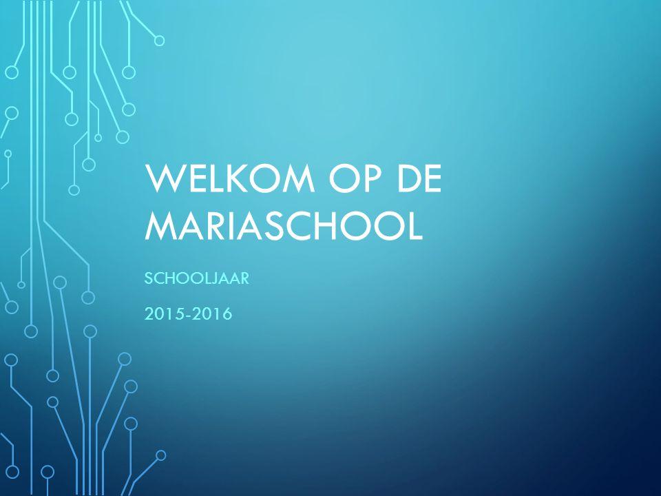 WELKOM OP DE MARIASCHOOL SCHOOLJAAR 2015-2016