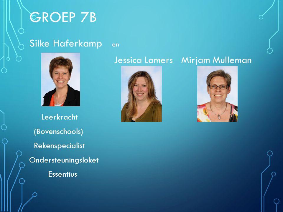 GROEP 7B Silke Haferkamp en Jessica Lamers Mirjam Mulleman Leerkracht (Bovenschools) Rekenspecialist Ondersteuningsloket Essentius
