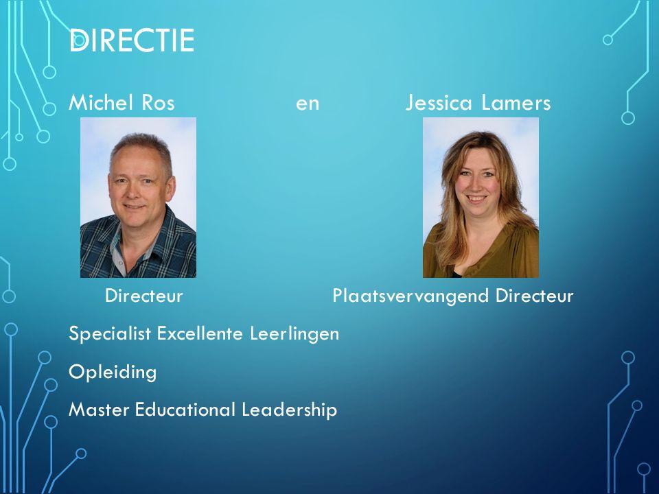 DIRECTIE Michel Ros en Jessica Lamers DirecteurPlaatsvervangend Directeur Specialist Excellente Leerlingen Opleiding Master Educational Leadership