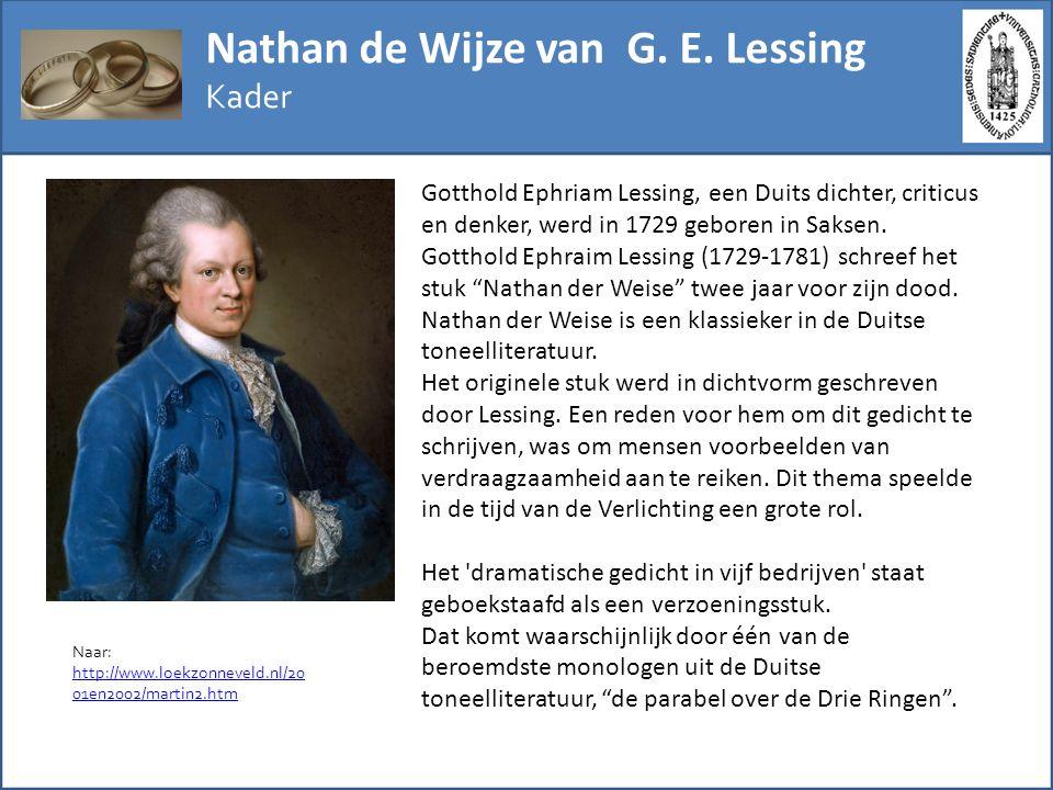 Nathan de Wijze van G. E. Lessing Kader Gotthold Ephriam Lessing, een Duits dichter, criticus en denker, werd in 1729 geboren in Saksen. Gotthold Ephr