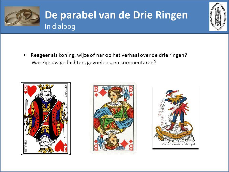 De parabel van de Drie Ringen In dialoog Reageer als koning, wijze of nar op het verhaal over de drie ringen? Wat zijn uw gedachten, gevoelens, en com