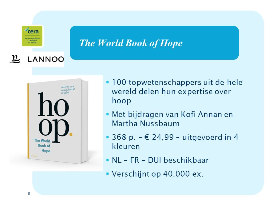 8 The World Book of Hope  100 topwetenschappers uit de hele wereld delen hun expertise over hoop  Met bijdragen van Kofi Annan en Martha Nussbaum  368 p.