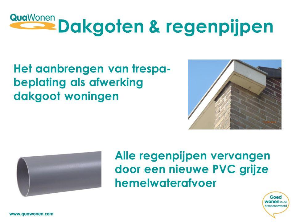 Dakgoten & regenpijpen Het aanbrengen van trespa- beplating als afwerking dakgoot woningen Alle regenpijpen vervangen door een nieuwe PVC grijze hemel