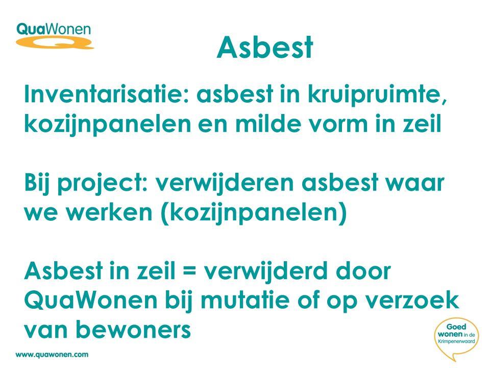 Asbest Inventarisatie: asbest in kruipruimte, kozijnpanelen en milde vorm in zeil Bij project: verwijderen asbest waar we werken (kozijnpanelen) Asbes
