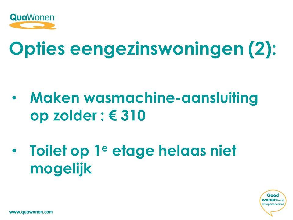 Opties eengezinswoningen (2): Maken wasmachine-aansluiting op zolder : € 310 Toilet op 1 e etage helaas niet mogelijk