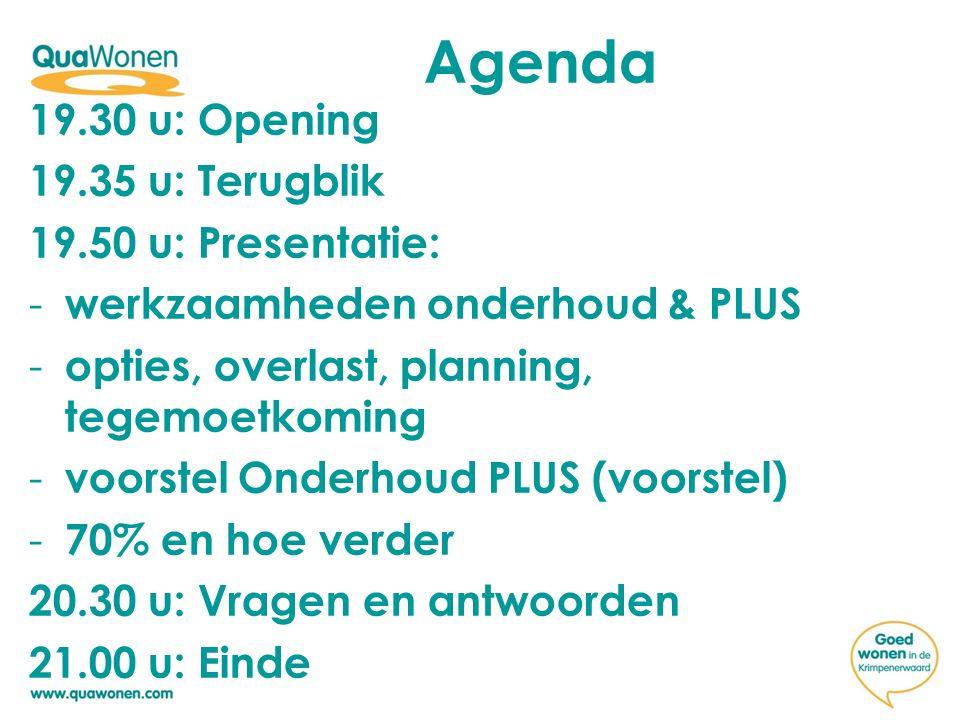 Agenda 19.30 u: Opening 19.35 u: Terugblik 19.50 u: Presentatie: - werkzaamheden onderhoud & PLUS - opties, overlast, planning, tegemoetkoming - voors
