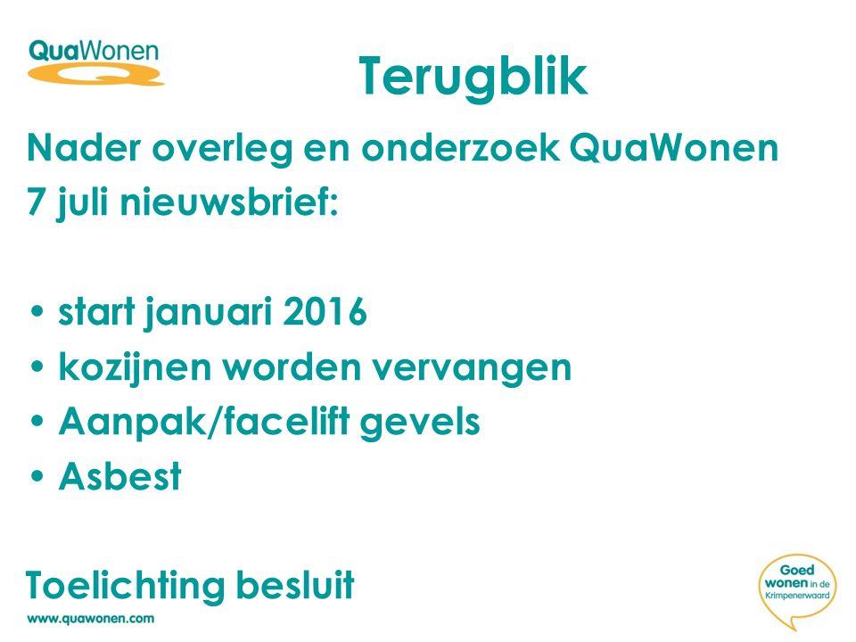Terugblik Nader overleg en onderzoek QuaWonen 7 juli nieuwsbrief: start januari 2016 kozijnen worden vervangen Aanpak/facelift gevels Asbest Toelichti