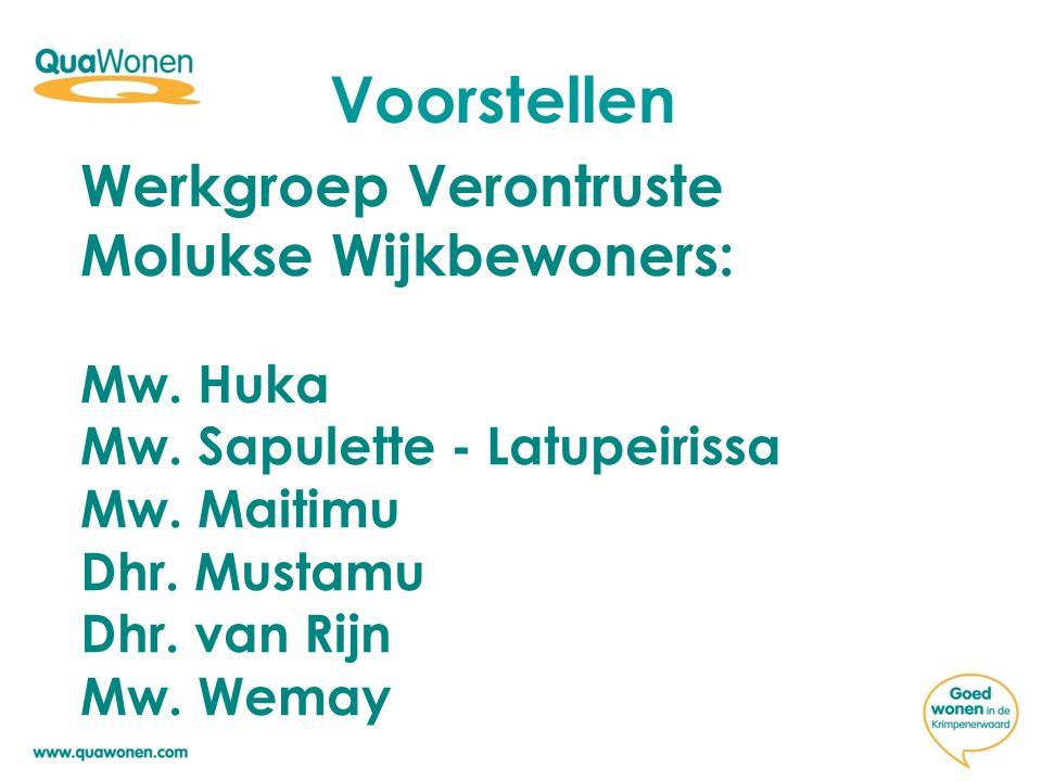 Voorstellen Werkgroep Verontruste Molukse Wijkbewoners: Mw. Huka Mw. Sapulette - Latupeirissa Mw. Maitimu Dhr. Mustamu Dhr. van Rijn Mw. Wemay