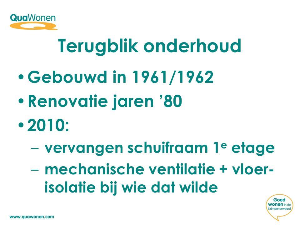 Terugblik onderhoud Gebouwd in 1961/1962 Renovatie jaren '80 2010: – vervangen schuifraam 1 e etage – mechanische ventilatie + vloer- isolatie bij wie