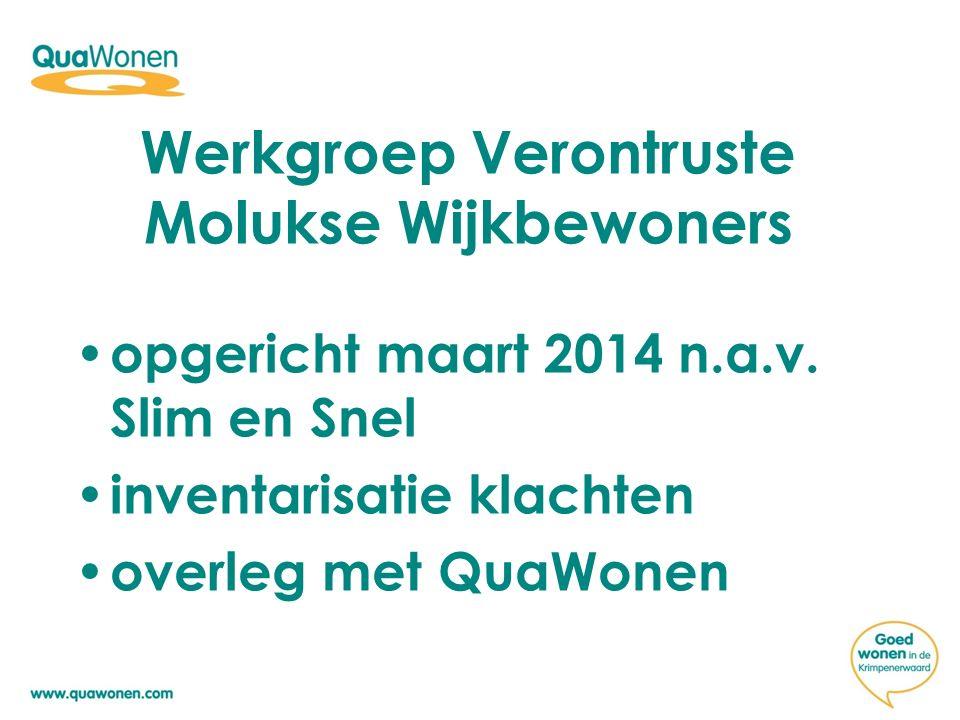 Werkgroep Verontruste Molukse Wijkbewoners opgericht maart 2014 n.a.v. Slim en Snel inventarisatie klachten overleg met QuaWonen