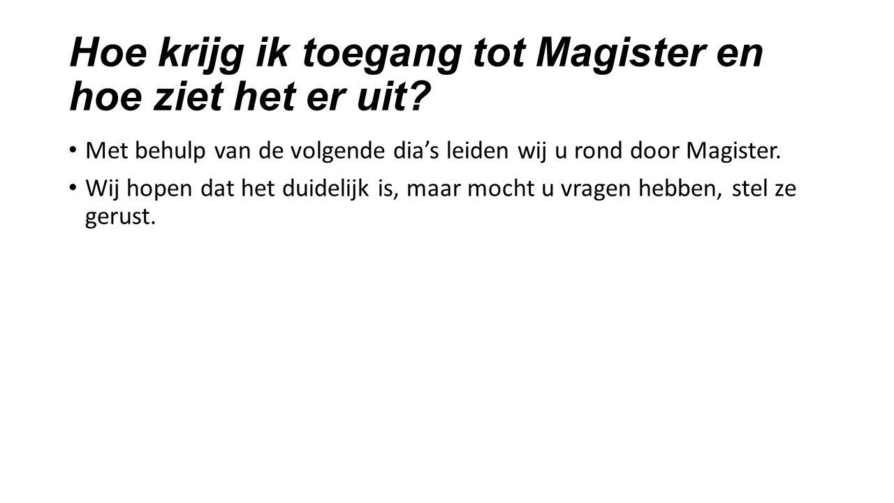 Hoe krijg ik toegang tot Magister en hoe ziet het er uit? Met behulp van de volgende dia's leiden wij u rond door Magister. Wij hopen dat het duidelij