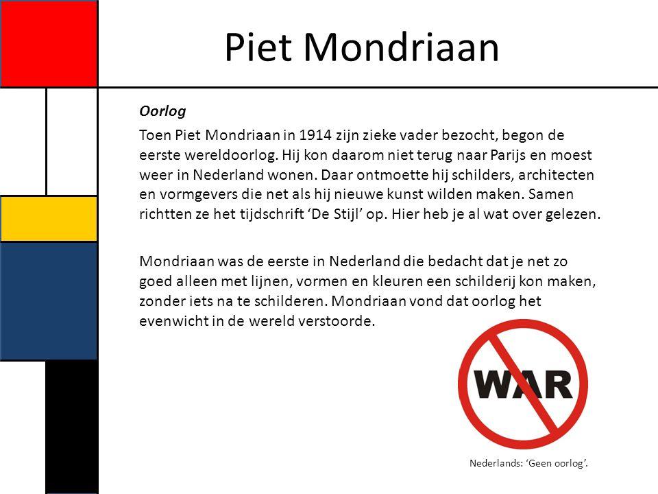 Piet Mondriaan Toen de tweede wereldoorlog begon, ging Mondriaan van Parijs naar Londen naar New York waar geen oorlog was.