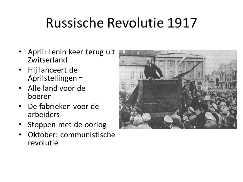 Russische Revolutie 1917 April: Lenin keer terug uit Zwitserland Hij lanceert de Aprilstellingen = Alle land voor de boeren De fabrieken voor de arbei