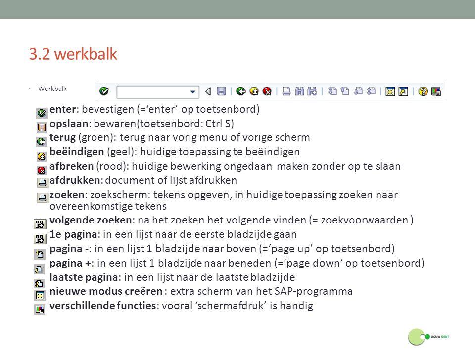 3.2 werkbalk Werkbalk enter: bevestigen (='enter' op toetsenbord) opslaan: bewaren(toetsenbord: Ctrl S) terug (groen): terug naar vorig menu of vorige
