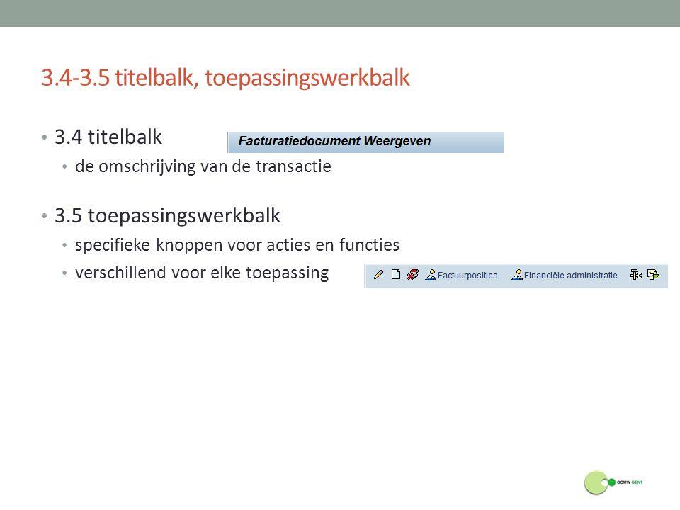 3.4-3.5 titelbalk, toepassingswerkbalk 3.4 titelbalk de omschrijving van de transactie 3.5 toepassingswerkbalk specifieke knoppen voor acties en funct