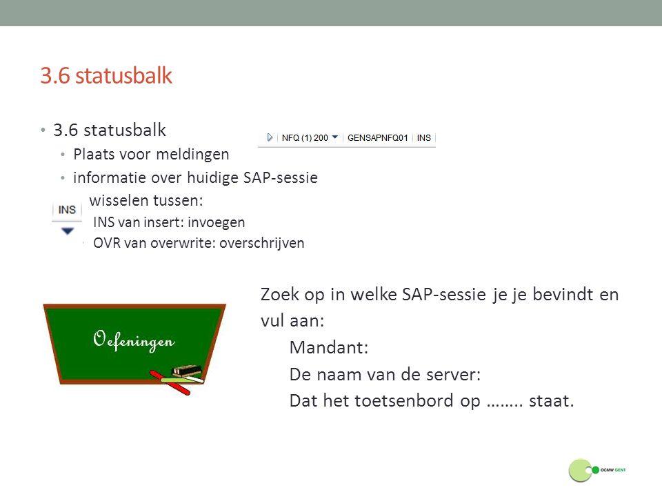 3.6 statusbalk Plaats voor meldingen informatie over huidige SAP-sessie wisselen tussen: INS van insert: invoegen OVR van overwrite: overschrijven Zoe