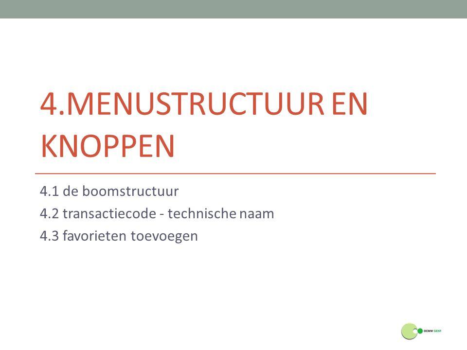 4.MENUSTRUCTUUR EN KNOPPEN 4.1 de boomstructuur 4.2 transactiecode - technische naam 4.3 favorieten toevoegen