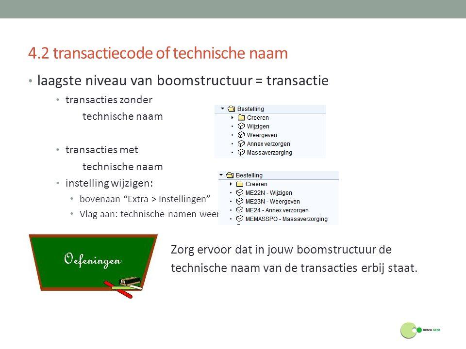 4.2 transactiecode of technische naam laagste niveau van boomstructuur = transactie transacties zonder technische naam transacties met technische naam