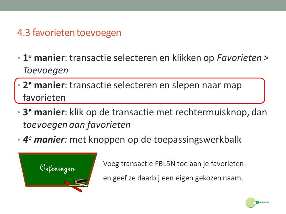 4.3 favorieten toevoegen 1 e manier: transactie selecteren en klikken op Favorieten > Toevoegen 2 e manier: transactie selecteren en slepen naar map f