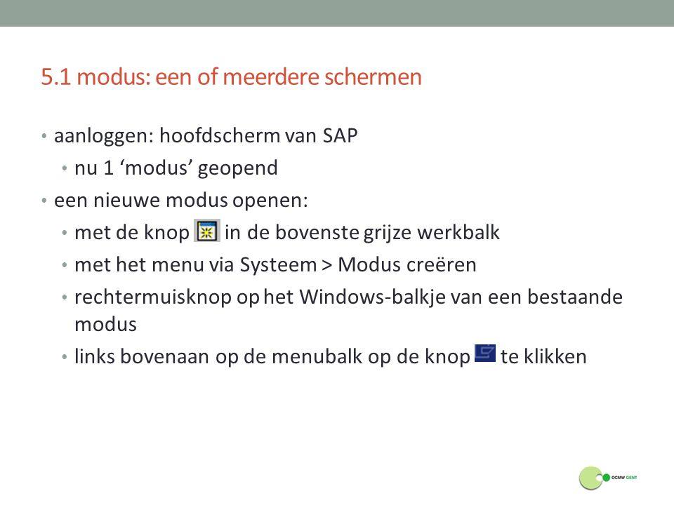 5.1 modus: een of meerdere schermen aanloggen: hoofdscherm van SAP nu 1 'modus' geopend een nieuwe modus openen: met de knop in de bovenste grijze wer