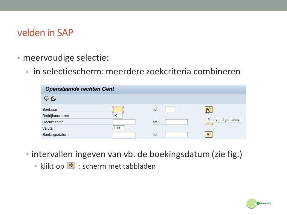 velden in SAP meervoudige selectie: in selectiescherm: meerdere zoekcriteria combineren intervallen ingeven van vb. de boekingsdatum (zie fig.) klikt