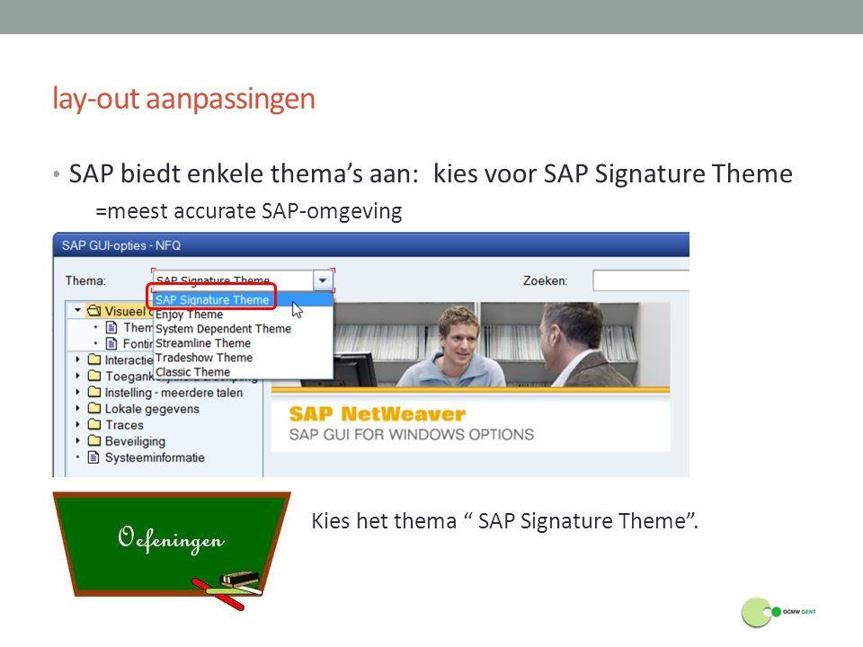 """lay-out aanpassingen SAP biedt enkele thema's aan: kies voor SAP Signature Theme =meest accurate SAP-omgeving Kies het thema """" SAP Signature Theme""""."""