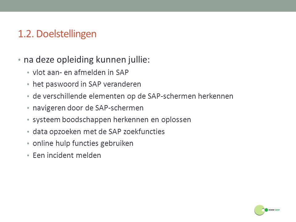 1.2. Doelstellingen na deze opleiding kunnen jullie: vlot aan- en afmelden in SAP het paswoord in SAP veranderen de verschillende elementen op de SAP-