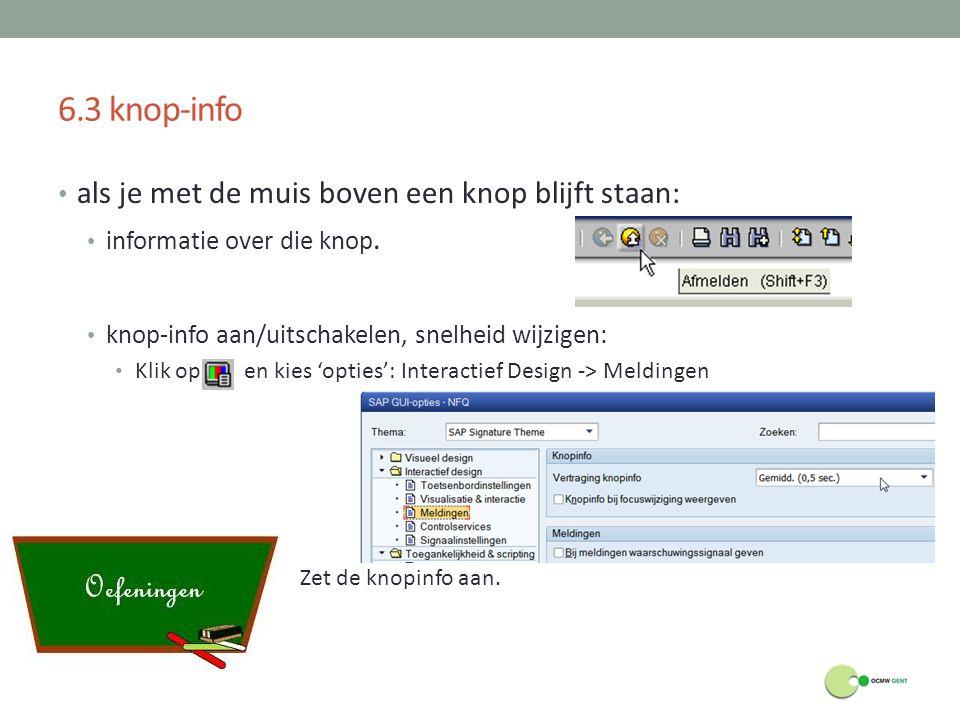 6.3 knop-info als je met de muis boven een knop blijft staan: informatie over die knop. knop-info aan/uitschakelen, snelheid wijzigen: Klik op en kies