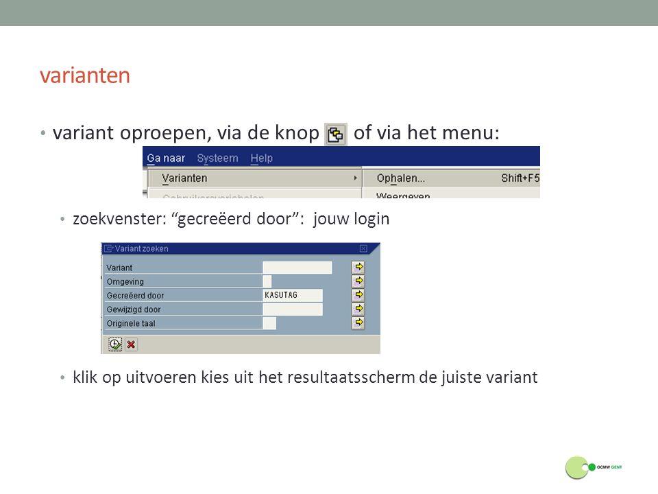 """varianten variant oproepen, via de knop of via het menu: zoekvenster: """"gecreëerd door"""": jouw login klik op uitvoeren kies uit het resultaatsscherm de"""
