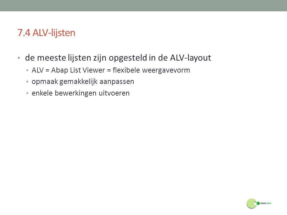 7.4 ALV-lijsten de meeste lijsten zijn opgesteld in de ALV-layout ALV = Abap List Viewer = flexibele weergavevorm opmaak gemakkelijk aanpassen enkele