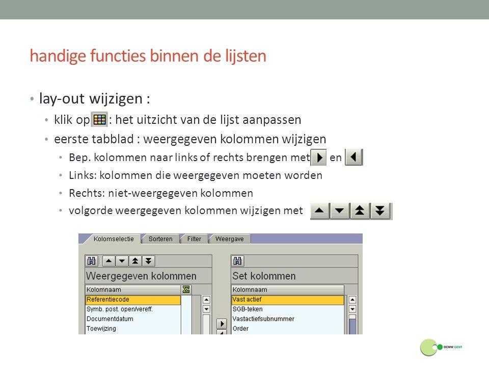 handige functies binnen de lijsten lay-out wijzigen : klik op : het uitzicht van de lijst aanpassen eerste tabblad : weergegeven kolommen wijzigen Bep