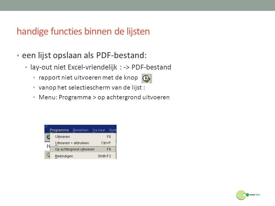 handige functies binnen de lijsten een lijst opslaan als PDF-bestand: lay-out niet Excel-vriendelijk : -> PDF-bestand rapport niet uitvoeren met de kn