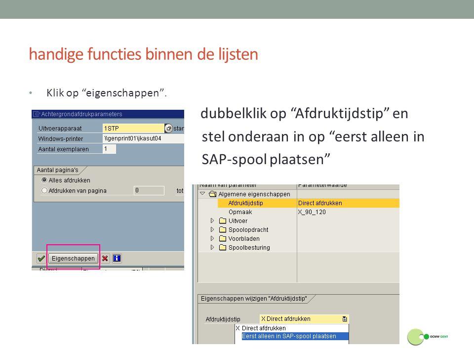 """handige functies binnen de lijsten Klik op """"eigenschappen"""". dubbelklik op """"Afdruktijdstip"""" en stel onderaan in op """"eerst alleen in SAP-spool plaatsen"""""""