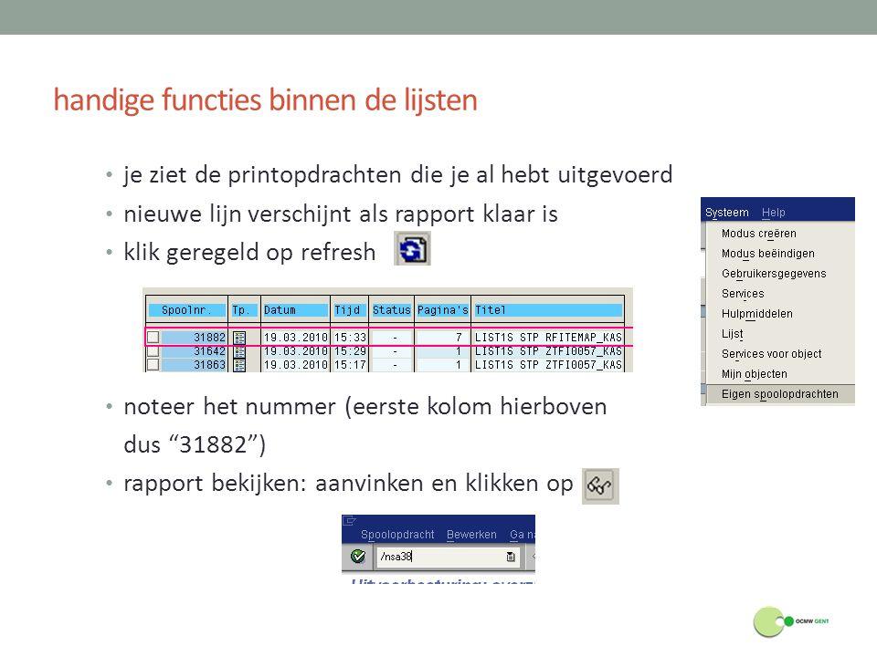 handige functies binnen de lijsten je ziet de printopdrachten die je al hebt uitgevoerd nieuwe lijn verschijnt als rapport klaar is klik geregeld op r
