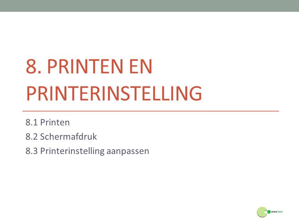 8. PRINTEN EN PRINTERINSTELLING 8.1 Printen 8.2 Schermafdruk 8.3 Printerinstelling aanpassen