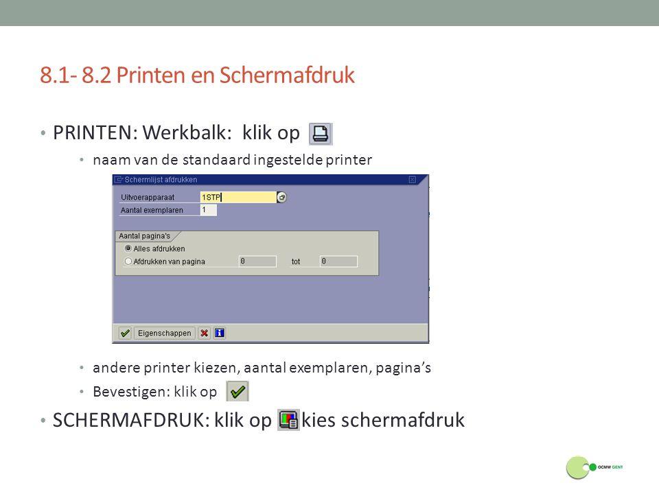8.1- 8.2 Printen en Schermafdruk PRINTEN: Werkbalk: klik op naam van de standaard ingestelde printer andere printer kiezen, aantal exemplaren, pagina'