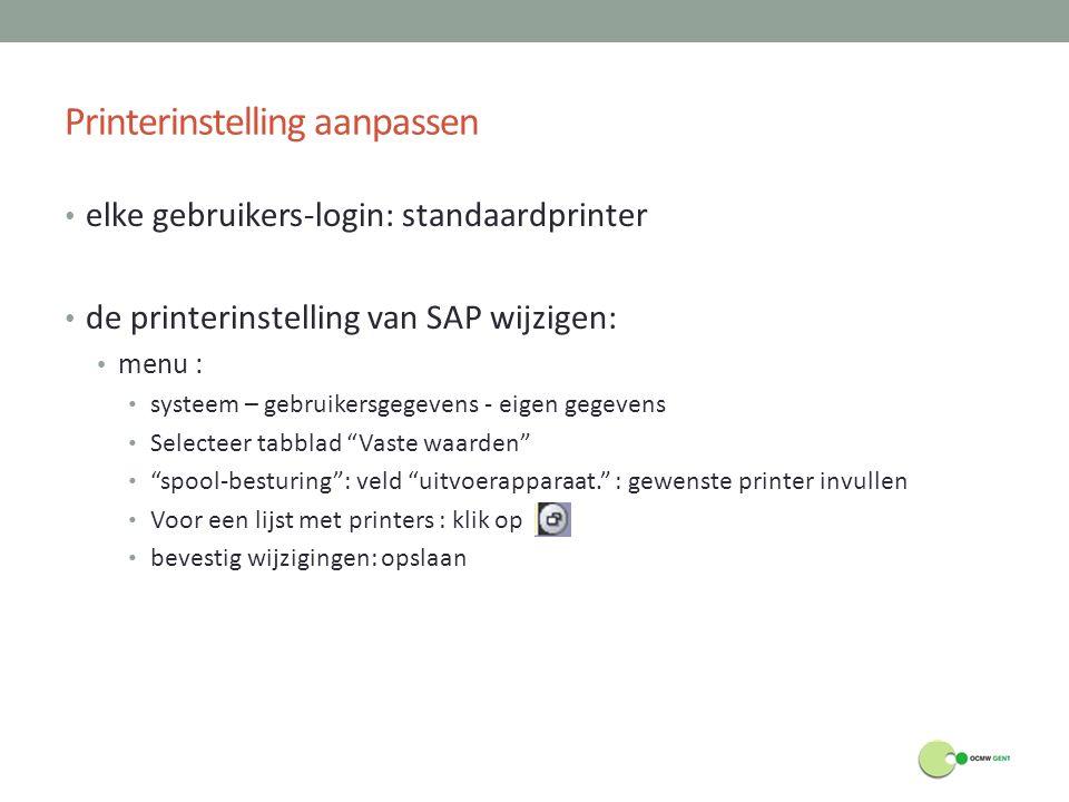 Printerinstelling aanpassen elke gebruikers-login: standaardprinter de printerinstelling van SAP wijzigen: menu : systeem – gebruikersgegevens - eigen