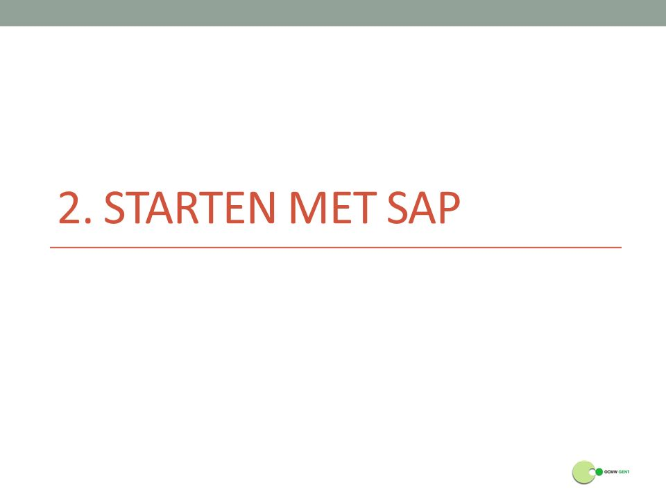 2.starten met SAP SAP openen start > Programma's > SAP Frontend > SAPlogon aanmelden dubbelklik op de juiste link aanmeldingsscherm invullen mandant 200 (testomgeving) Meld je aan in SAP met de login- gegevens die je gekregen hebt.