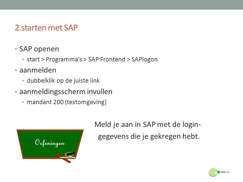 2.starten met SAP SAP openen start > Programma's > SAP Frontend > SAPlogon aanmelden dubbelklik op de juiste link aanmeldingsscherm invullen mandant 2