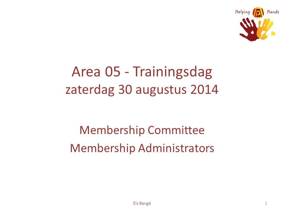 Area 05 - Trainingsdag zaterdag 30 augustus 2014 Membership Committee Membership Administrators 1Els Bergé