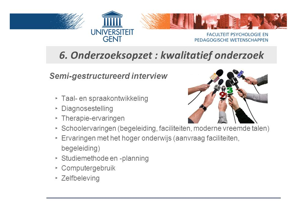 M.Moderne vreemde talen ‣ Engelse woordleestest (OMT, Protocol Dyslexie Nederland) ‣ Woorddictee (WRAT) 6. Onderzoeksopzet : kwantitatief onderzoek