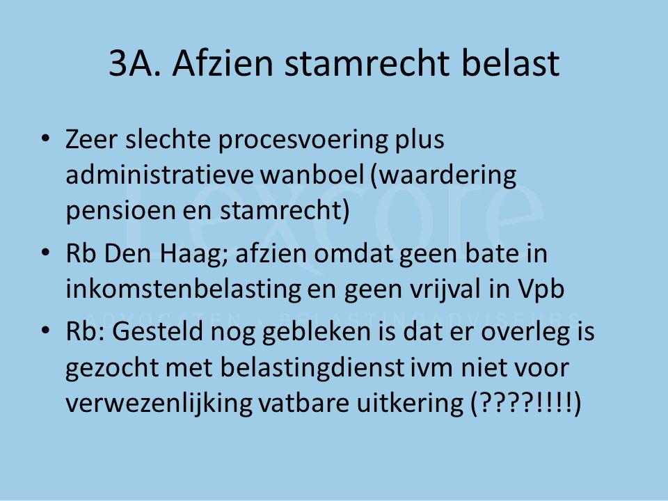 3A. Afzien stamrecht belast Zeer slechte procesvoering plus administratieve wanboel (waardering pensioen en stamrecht) Rb Den Haag; afzien omdat geen