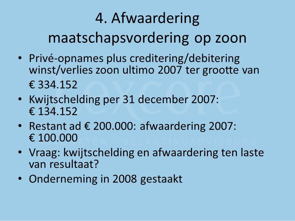 4. Afwaardering maatschapsvordering op zoon Privé-opnames plus creditering/debitering winst/verlies zoon ultimo 2007 ter grootte van € 334.152 Kwijtsc