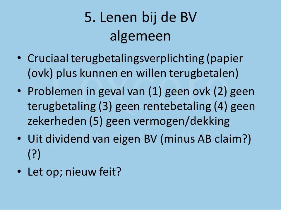 5. Lenen bij de BV algemeen Cruciaal terugbetalingsverplichting (papier (ovk) plus kunnen en willen terugbetalen) Problemen in geval van (1) geen ovk