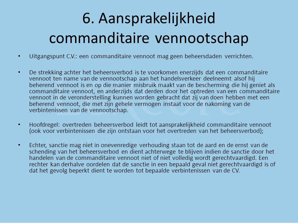 6. Aansprakelijkheid commanditaire vennootschap Uitgangspunt C.V.: een commanditaire vennoot mag geen beheersdaden verrichten. De strekking achter het