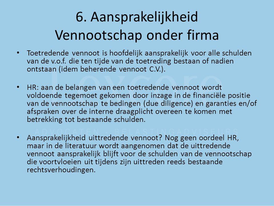6. Aansprakelijkheid Vennootschap onder firma Toetredende vennoot is hoofdelijk aansprakelijk voor alle schulden van de v.o.f. die ten tijde van de to