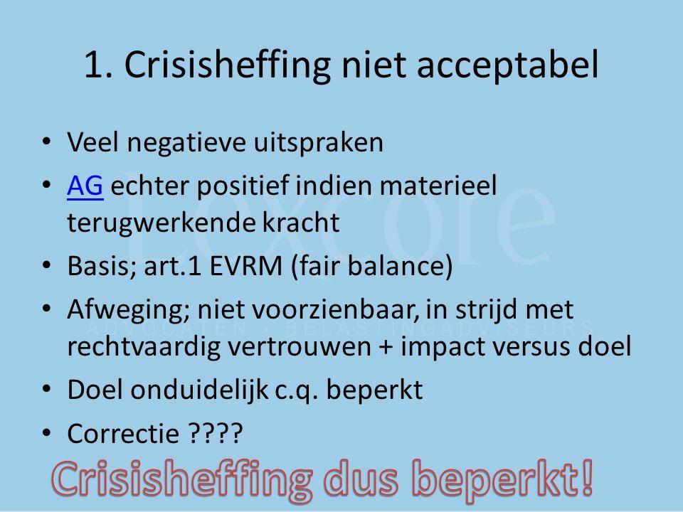 1. Crisisheffing niet acceptabel Veel negatieve uitspraken AG echter positief indien materieel terugwerkende kracht AG Basis; art.1 EVRM (fair balance