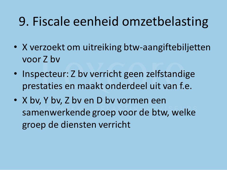 9. Fiscale eenheid omzetbelasting X verzoekt om uitreiking btw-aangiftebiljetten voor Z bv Inspecteur: Z bv verricht geen zelfstandige prestaties en m